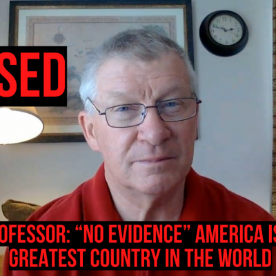 "WATCH: Illinois Professor Tells Class ""No Evidence"" That America is the Greatest Country in the World"